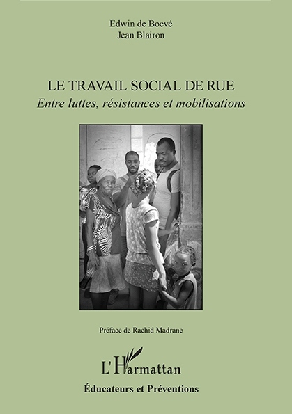 Le travail social de rue Entre luttes, résistances et mobilisations Edwin De Boevé Jean Blairon