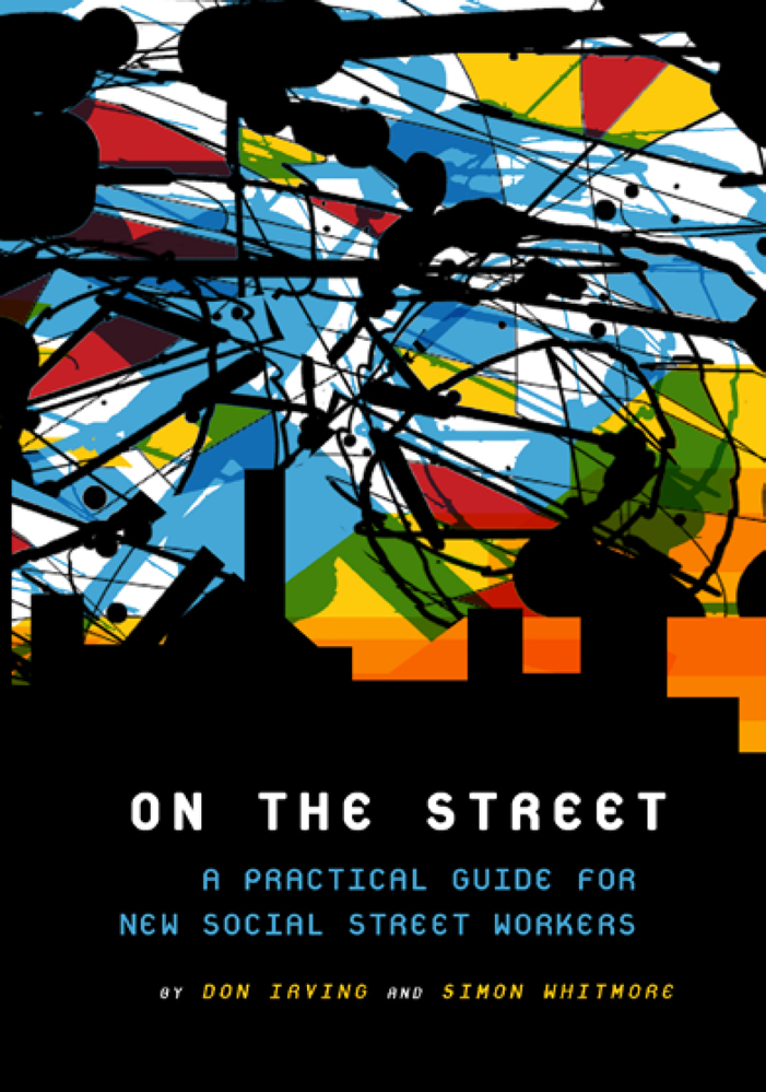 On the Street - A practical Guide for new social Street Workers, Don Irving & Simon Whitmore, 2013